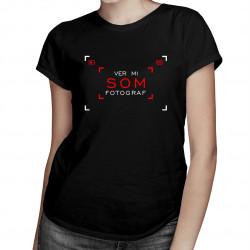 Ver mi - som fotograf - dámske tričko s potlačou