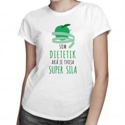 Som dietetik, aká je tvoja super sila - dámske tričko s potlačou