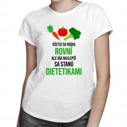 Iba najlepší sa stanú dietetikami - dámske tričko s potlačou