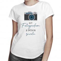 Byť fotografom je spôsob života - dámske tričko s potlačou