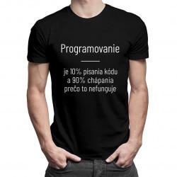 Programovanie je 10% písania kódu a 90% chápania, prečo to nefunguje - Pánske tričko s potlačou