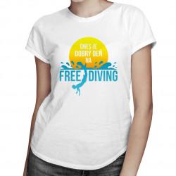 Dnes je dobrý deň na freediving - dámske tričko s potlačou
