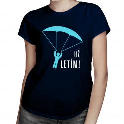 Už letím! - dámske tričko s potlačou