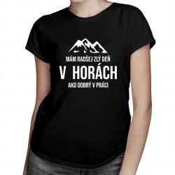 Mám radšej zlý deň v horách ako dobrý v práci - dámske tričko s potlačou