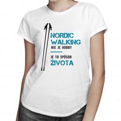 Nordic Walking nie je hobby, je to spôsob života - dámske tričko s potlačou