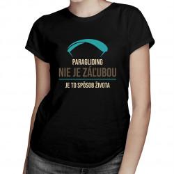 Paragliding nie je záľubou, je to spôsob života - dámske tričko s potlačou