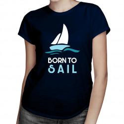 Born to sail - dámske tričko s potlačou