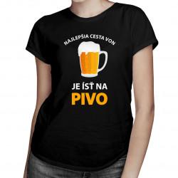 Najlepšia cesta von, je ísť na pivo -  dámske tričko s potlačou
