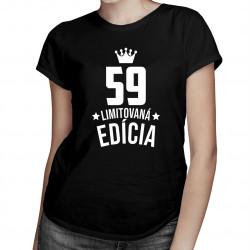 59 rokov Limitovaná edícia -  dámske tričko s potlačou - darček k narodeninám