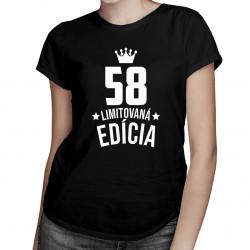 58 rokov Limitovaná edícia -  dámske tričko s potlačou - darček k narodeninám