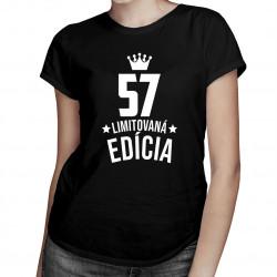 57 rokov Limitovaná edícia -  dámske tričko s potlačou - darček k narodeninám