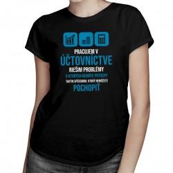 Pracujem v účtovníctve - problémy - dámske tričko s potlačou