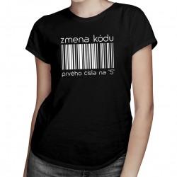 """Zmena kódu prvého čísla na """"5"""" - dámske tričko s potlačou"""
