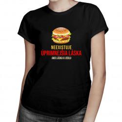 Neexistuje úprimnejšia láska ako láska k jedlu - dámske tričko s potlačou