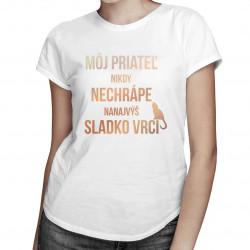 Môj priateľ nikdy nechrápe, nanajvýš sladko vrčí - Dámske tričko s potlačou