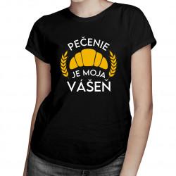 Pečenie je moja vášeň -  dámske tričko s potlačou