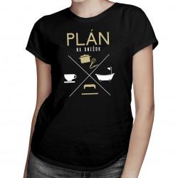 Plán na dnešok - kuchár - dámske tričko s potlačou