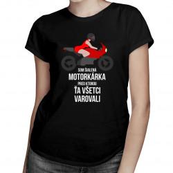 Som šialená motorkárka, pred ktorou ťa všetci varovali - dámske tričko s potlačou
