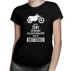 Všetky ženy sú rovnaké, ale len tie najlepšie majú motorku - dámske tričko s potlačou