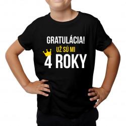 Gratulácia! Už sú mi štyri  štyri roky - detské tričko s potlačou