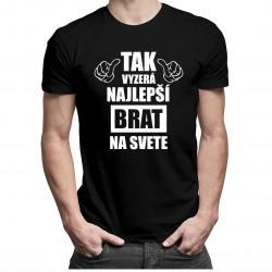 Tak vyzerá najlepší brat na svete - pánske tričko s potlačou