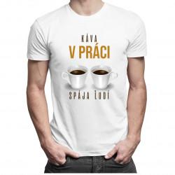 Káva v práci spája ľudí - Pánske tričko s potlačou