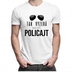 Tak vyzerá najlepší policajt - pánske tričko s potlačou
