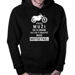 Všetci muži sú si rovní, ale len tí najlepší majú motocykel - pánska mikina s kapucňou